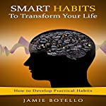Smart Habits to Transform Your Life: How to Develop Practical Habits | Jamie Botello