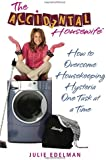 The Accidental Housewife: How to Overcome Housekeeping Hysteria One Task at a Time