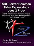 Common Table Expressions Joes 2 Pros�: A CTE Tutorial on Performance, Stored Procedures, Recursion, Nesting and the use of Multiple CTEs
