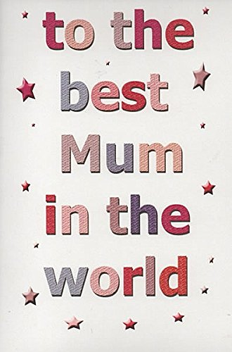 To The Best Mum In The World ""