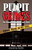 Pulpit Crimes: The Criminal Mishandling of God's Word (159925090X) by James R. White