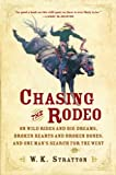 W. K. Stratton Chasing the Rodeo: On Wild Rides and Big Dreams, Broken Hearts and Broken Bones, and One Man's Search for the West