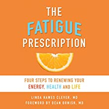 The Fatigue Prescription: Four Steps to Renewing Your Energy, Health, and Life | Livre audio Auteur(s) : Linda Hawes Clever Narrateur(s) : Traci Odom