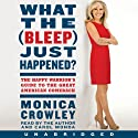 What the (Bleep) Just Happened?: The Happy Warrior's Guide to the Great American Comeback (       UNABRIDGED) by Monica Crowley Narrated by Monica Crowley