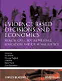 img - for Evidence-based Decisions and Economics: Health Care, Social Welfare, Education and Criminal Justice by Shemilt, Ian, Mugford, Miranda, Vale, Luke, Marsh, Kevin, Do (2010) Paperback book / textbook / text book