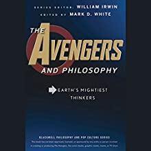 The Avengers and Philosophy: Earth's Mightiest Thinkers (       UNABRIDGED) by William Irwin (editor), Mark D. White (editor) Narrated by Jeremy Arthur
