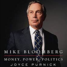 Mike Bloomberg: Money, Power, Politics Audiobook by Joyce Purnick Narrated by Mark Moseley