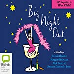 Big Night Out | Nick Earls,Tracey Cox,Richard Stubbs,Tara Moss,Maggie Alderson,Nick Hornby,Marian Keyes