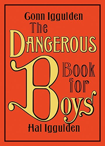 The Dangerous Book for Boys by Conn Iggulden, Hal Iggulden
