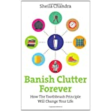 Banish Clutter Forever: How the Toothbrush Principle Will Change Your Lifeby Sheila Chandra