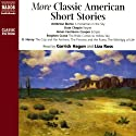 More Classic American Short Stories (       UNABRIDGED) by Ambrose Bierce, Kate Chopin, O. Henry, Stephen Crane, James Fenimore Cooper Narrated by Garrick Hagon, Liza Ross