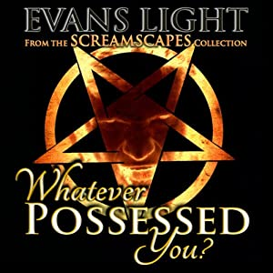 Whatever Possessed You? | [Evans Light]