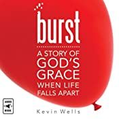 Burst: A Story of God's Grace When Life Falls Apart | [Kevin Wells]