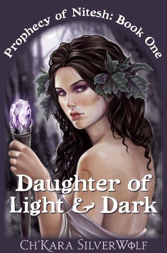 Book: Daughter of Light & Dark (Prophecy of Nitesh) by Ch'kara SilverWolf