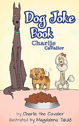 Charlie The Cavalier - Dog Joke Book by Charlie the Cvalier: (FREE Puppet Download Included!): Hilarious Jokes (Best Clean Joke Books for Kids) (Charlie the Cavalier Best Joke Books)