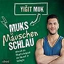 Muksmäuschenschlau: Wie ich als Hauptschulproll ein Abi mit 1+ hinlegte Hörbuch von Yigit Muk Gesprochen von: Thomas Birnstiel