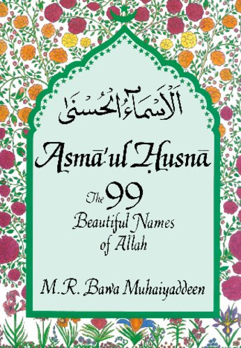 Asma'ul-Husna: The 99 Beautiful Names of Allah, R. Bawa Muhaiyaddeen, M.