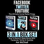 Facebook: Twitter: YouTube: The Ultimate Social Media Trilogy: 3 in 1 Box Set: How to Market & Make Money with Facebook, Twitter & YouTube | Ace McCloud