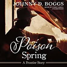Poison Spring: A Frontier Story Audiobook by Johnny D. Boggs Narrated by Chris Abell