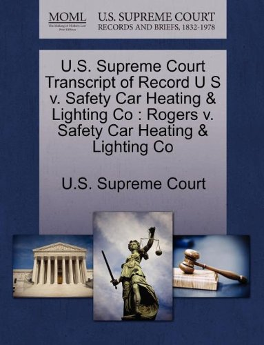 U.S. Supreme Court Transcript of Record U S V. Safety Car Heating & Lighting Co: Rogers V. Safety Car Heating & Lighting Co