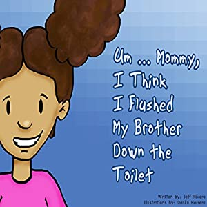 Um...Mommy, I Think I Flushed My Brother down the Toilet Audiobook