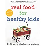 Real Food for Healthy Kids: 200+ Easy, Wholesome Recipes ~ Tanya Wenman Steel