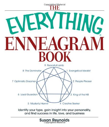 The Everything Enneagram Book: Identify Your Type, Gain Insight into Your Personality and Find Success in Life, Love, and Business (Everything (Self-Help) (Everything: Philosophy and Spirituality)