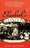 Elizabeth's London: Everyday Life In Elizabethan London (0312325665) by Picard, Liza