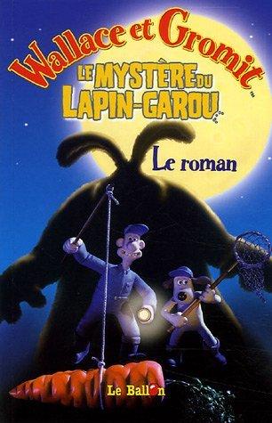 Wallace & Gromit : Le mystère du Lapin-garou : Le roman