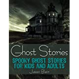 Ghost Stories: Spooky Ghost Stories for Kids and Adults