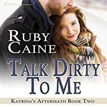 Talk Dirty to Me: Katrina's Aftermath, Book 2 Audiobook by Ruby Caine Narrated by Paul Mercier