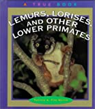img - for Lemurs, Lorises, and Other Lower Primates (True Books: Animals) book / textbook / text book