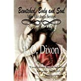 Bewitched, Body and Soul: Miss Elizabeth Bennet ~ P O Dixon