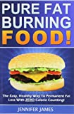 Pure Fat Burning Food: The Easy, Healthy Way To Permanent Fat Loss With ZERO Calorie Counting