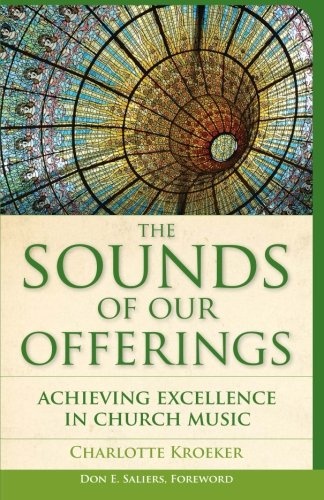 The Sounds of Our Offerings: Achieving Excellence in Church Music (Vital Worship Healthy Congregations)