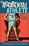 img - for An Accidental Athlete: A Funny Thing Happened on the Way to Middle Age book / textbook / text book