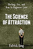 The Science of Attraction: Flirting, Sex, and How to Engineer Love (English Edition)