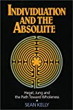 Individuation and the Absolute: Hegel, Jung, and the Path Toward Wholeness (Jung and Spirituality)