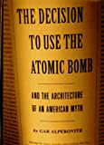 img - for Decision to Use the Atomic Bomb: And the Architecture of an American Myth book / textbook / text book