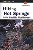 Hiking Hot Springs of the Pacific Northwest (Regional Hiking Series)