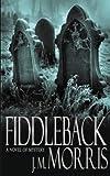 Fiddleback: A Novel (0330487620) by Morris, J.M.