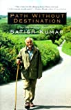 Path Without Destination: The Long Walk of a Gentle Hero (0688164048) by Kumar, Satish