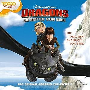 Die Drachen-Akademie von Berk (Dragons - Die Reiter von Berk 1) Hörspiel