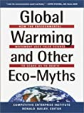 cover of Global Warming and Other Eco Myths: How the Environmental Movement Uses False Science to Scare Us to