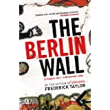 The Berlin Wall: 13 August 1961 - 9 November 1989by Frederick Taylor