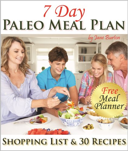 Paleo Meal Plan: A Complete 7 Day Paleo Meal Planner with Full Shopping List and 7-Days of Recipes (Paleo Recipes: Paleo Recipes for Busy People. Quick ... Dinner & Desserts Recipe Book Book 14) by Jane Burton