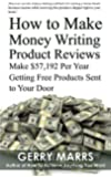 How to Make Money Writing Product Reviews: Make $57,192 per Year Getting Free Products Sent to Your Door (English Edition)