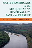 Native Americans in the Susquehanna River Valley, Past and Present (Stories of the Susquehanna Valley)