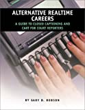 img - for Alternative Realtime Careers: A Guide to Closed Captioning and CART for Court Reporters book / textbook / text book