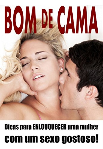 BOM DE CAMA: Dicas para ENLOUQUECER uma mulher com um sexo gostoso!